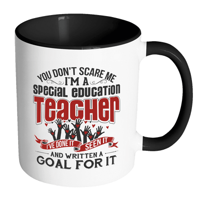 You Don't Scare Me I'm A Special Education Teacher I've Done It, Seen It And Written A Goal For It 11oz Accent Mug