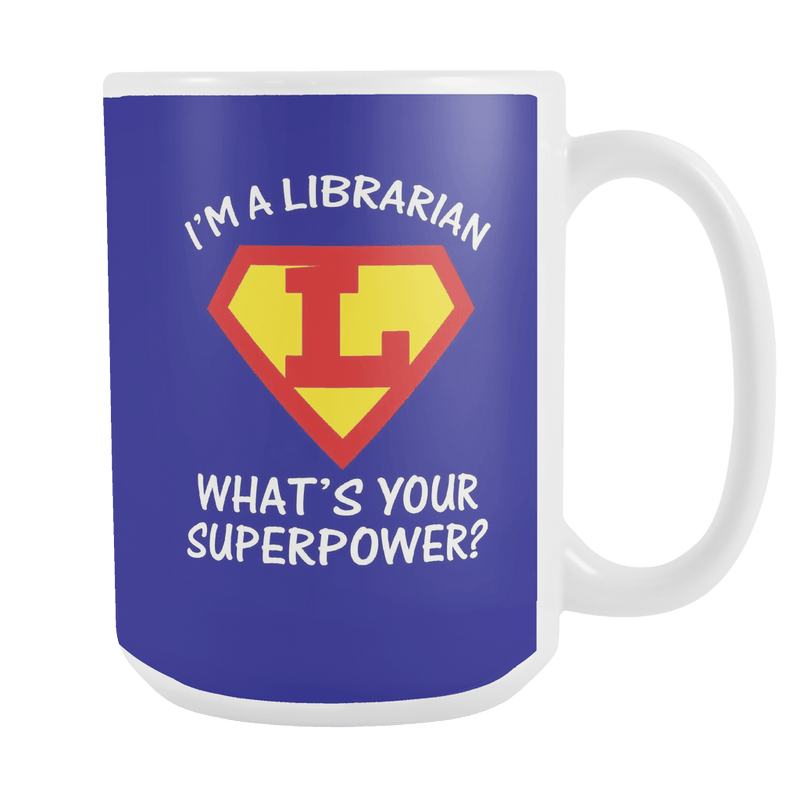 I'm A Librarian What's Your Superpower 15oz Mug - Awesome Librarians
