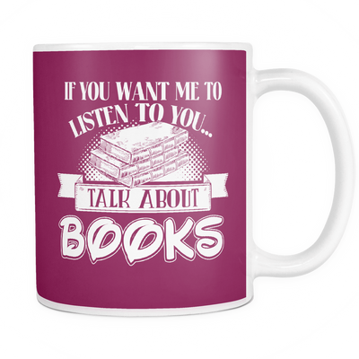 If You Want Me To Listen To You... Talk About Books Mug