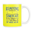 Reading Gives Us Someplace To Go When We Have To Stay Where We Are 11oz Mug