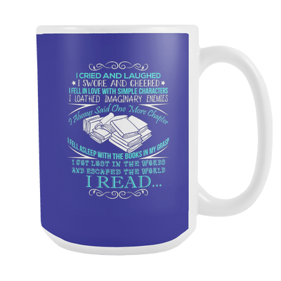 I Cried And Laughed I Swore And Cheered 15oz Mug