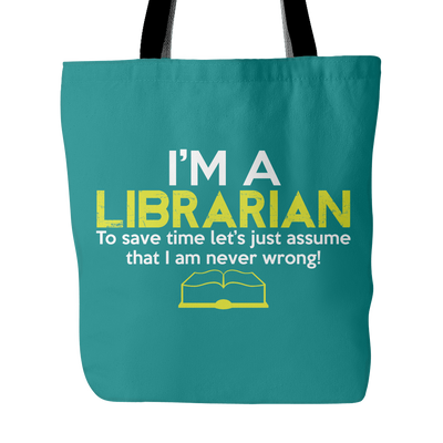 I'm A Librarian To Save Time Let's Just Assume That I Am Never Wrong Tote Bag - Awesome Librarians