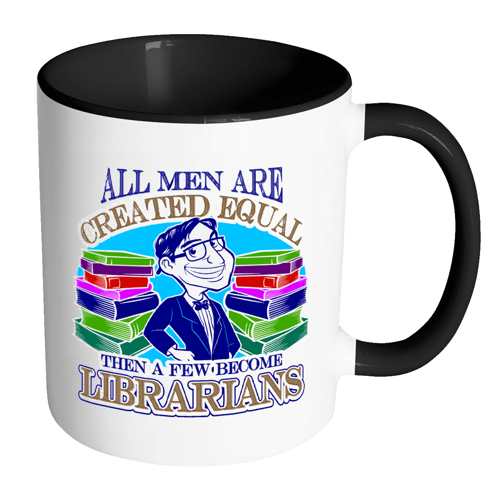 All Men Are Created Equal, Then A Few Become Librarians 11oz Accent Mug - Awesome Librarians