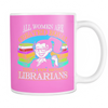 All Women Are Created Equal Then A Few Become Librarians 11oz Mug - Awesome Librarians