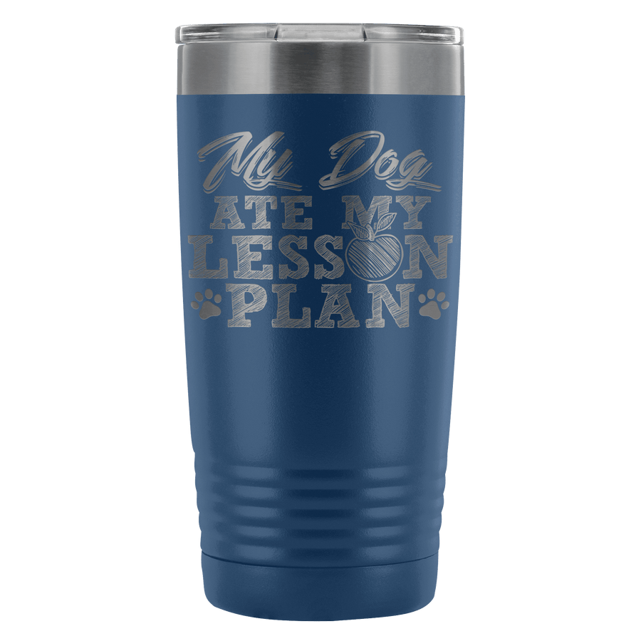 My Dog Ate My Lesson Plan 20oz Tumbler