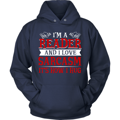 I'm A Reader And I Love Sarcasm It's How I Hug Shirt