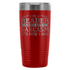 I'm A Reader And I Love Sarcasm It's How I Hug 20oz Tumbler - Awesome Librarians