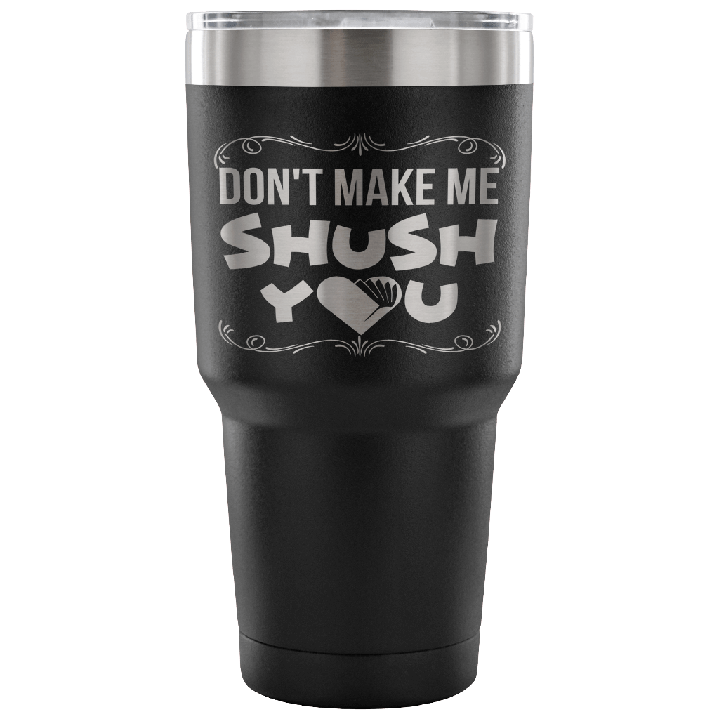 Don't Make Me Shush You Tumbler - Awesome Librarians