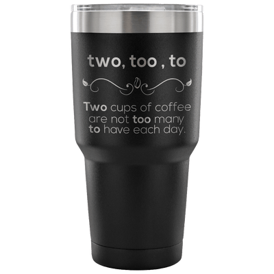 Two, Too, To. Two Cups Of Coffee Are Not Too Many To Have Each Day Tumbler - Awesome Librarians