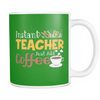 Instant Teacher Just Add Coffee Mug