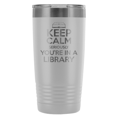 Keep Calm Seriously You're In A Library 20oz Tumbler