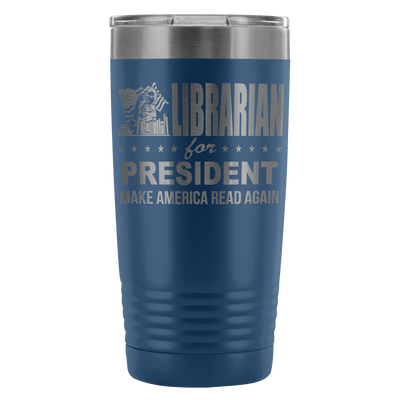 Librarian For President Make America Read Again 20oz Tumbler