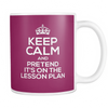 Keep Calm And Pretend It's On The Lesson Plan Mug