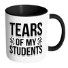 Tears Of My Students 11oz Accent Mug