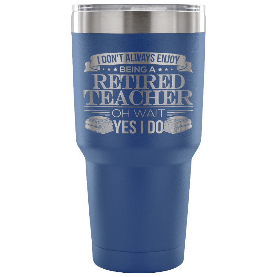 I Don't Always Enjoy Being A Retired Teacher Oh Wait Yes I Do Tumbler - Awesome Librarians