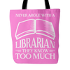 Never Argue With A Librarian They Know Too Much Tote Bag