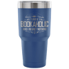 I Am A Bookaholic And I Regret Nothing Tumbler - Awesome Librarians