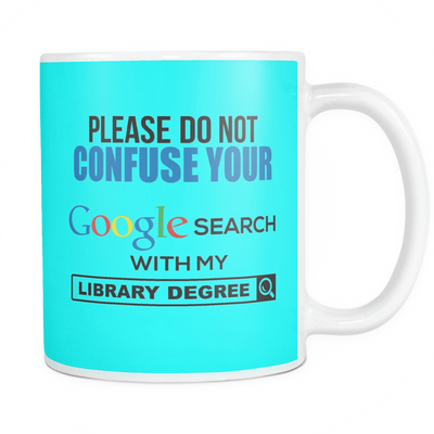 Please Do Not Confuse Your Google Search With My Library Degree 11oz Mug