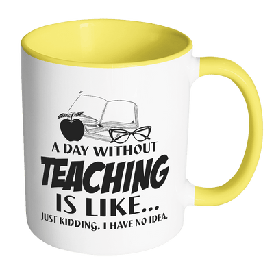 A Day Without Teaching Is Like.... Just Kidding, I Have No Idea 11oz Accent Mug - Awesome Librarians