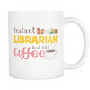 Instant Librarian Just Add Coffee 11oz Mug