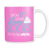 You Either Love Books Or You're Wrong Mug
