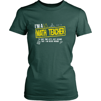 I'm A Math Teacher To Save Time Let's Just Assume That I Am Never Wrong - Awesome Librarians - 11