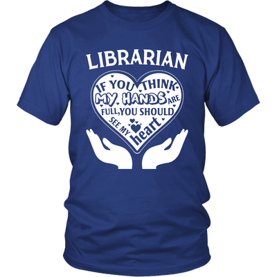 Librarian If You Think My Hands Are Full You Should See My Heart - Awesome Librarians - 1