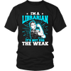 I'm A Librarian It's Not For The Weak - Awesome Librarians - 4