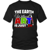 "The Earth Without Art Is Just ""Eh"" Shirt"