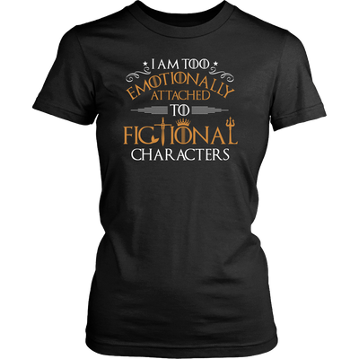 I Am Too Emotionally Attached To Fictional Characters Shirt