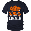 You Can't Scare Me I'm A Librarian - Awesome Librarians - 3