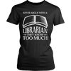 Never Argue With A Librarian They Know Too Much - Awesome Librarians - 7