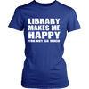 Library Makes Me Happy You, Not So Much - Awesome Librarians - 9