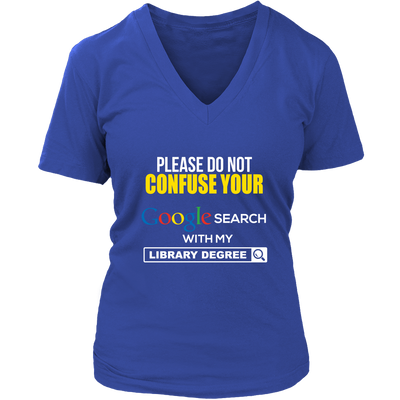 Please Do Not Confuse Your Google Search With My Library Degree Shirt - Awesome Librarians