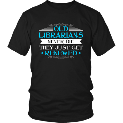 Old Librarians Never Die They Just Get Renewed - Awesome Librarians