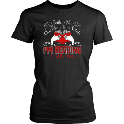 Bother Me One More Time While I'm Reading I Dare You Shirt