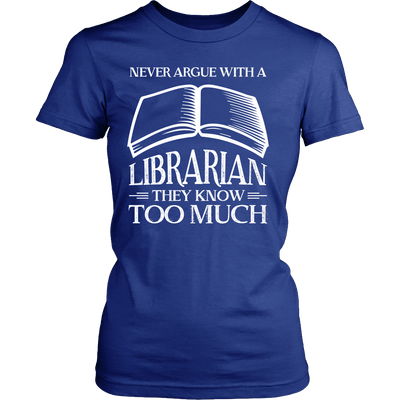 Never Argue With A Librarian They Know Too Much - Awesome Librarians - 9