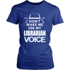 Don't Make Me Use My Librarian Voice - Awesome Librarians - 9