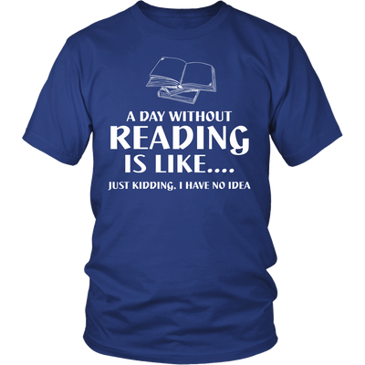 A Day Without Reading Is Like... Just Kidding I Have No Idea - Awesome Librarians