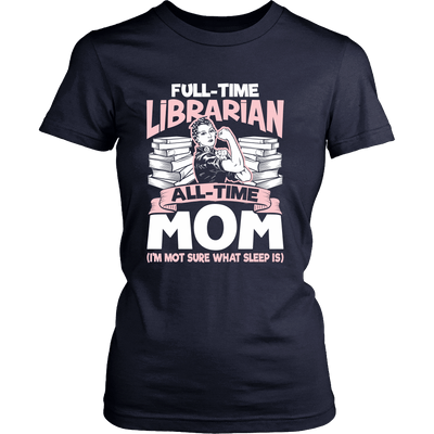 Full-Time Librarian All-Time Mom (I'm Not Sure What Sleep Is) - Awesome Librarians