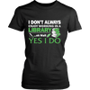 I Don't Always Enjoy Working In A Library... Oh Wait Yes I Do - Awesome Librarians - 8