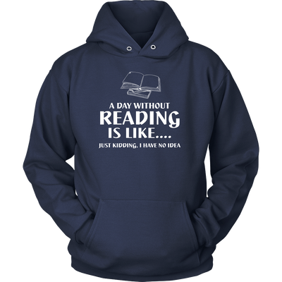 A Day Without Reading Is Like... Just Kidding I Have No Idea - Awesome Librarians - 1