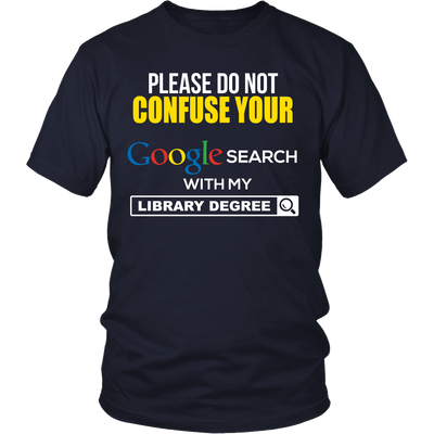 Please Do Not Confuse Your Google Search With My Library Degree Shirt - Awesome Librarians - 2