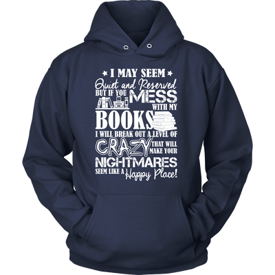 I May Seem Quiet And Reserved But If You Mess With My Books I will Break Out A Level Of Crazy That Will Make Your Nightmares Seem Like A Happy Place! - Awesome Librarians - 6