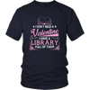 I Don't Need A Valentine I Have A Library Full Of Them - Awesome Librarians - 3