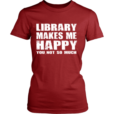 Library Makes Me Happy You, Not So Much - Awesome Librarians - 10