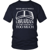 Never Argue With A Librarian They Know Too Much - Awesome Librarians - 3