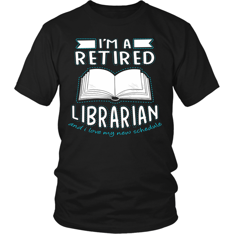 I'm A Retired Librarian And I Love My New Schedule Shirt - Awesome Librarians