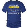 Please Do Not Confuse Your Google Search With My Library Degree Shirt - Awesome Librarians - 3