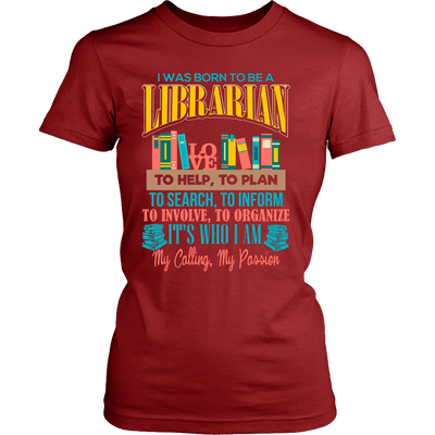 I Was Born To Be A librarian To Help, To Plan To Search, To Inform, To Involve, To Organize It's Who I Am My Calling, My Passion - Awesome Librarians - 10